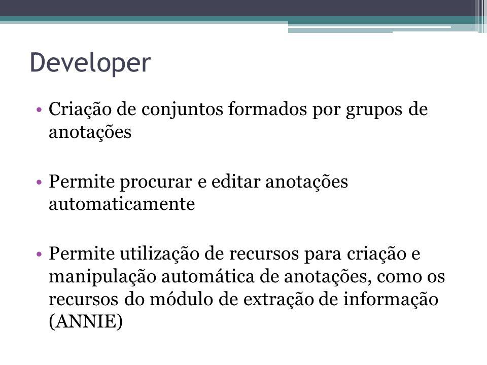 Developer •Criação de conjuntos formados por grupos de anotações •Permite procurar e editar anotações automaticamente •Permite utilização de recursos