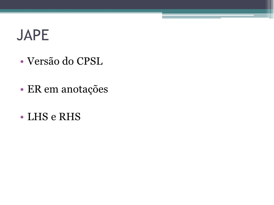 JAPE •Versão do CPSL •ER em anotações •LHS e RHS