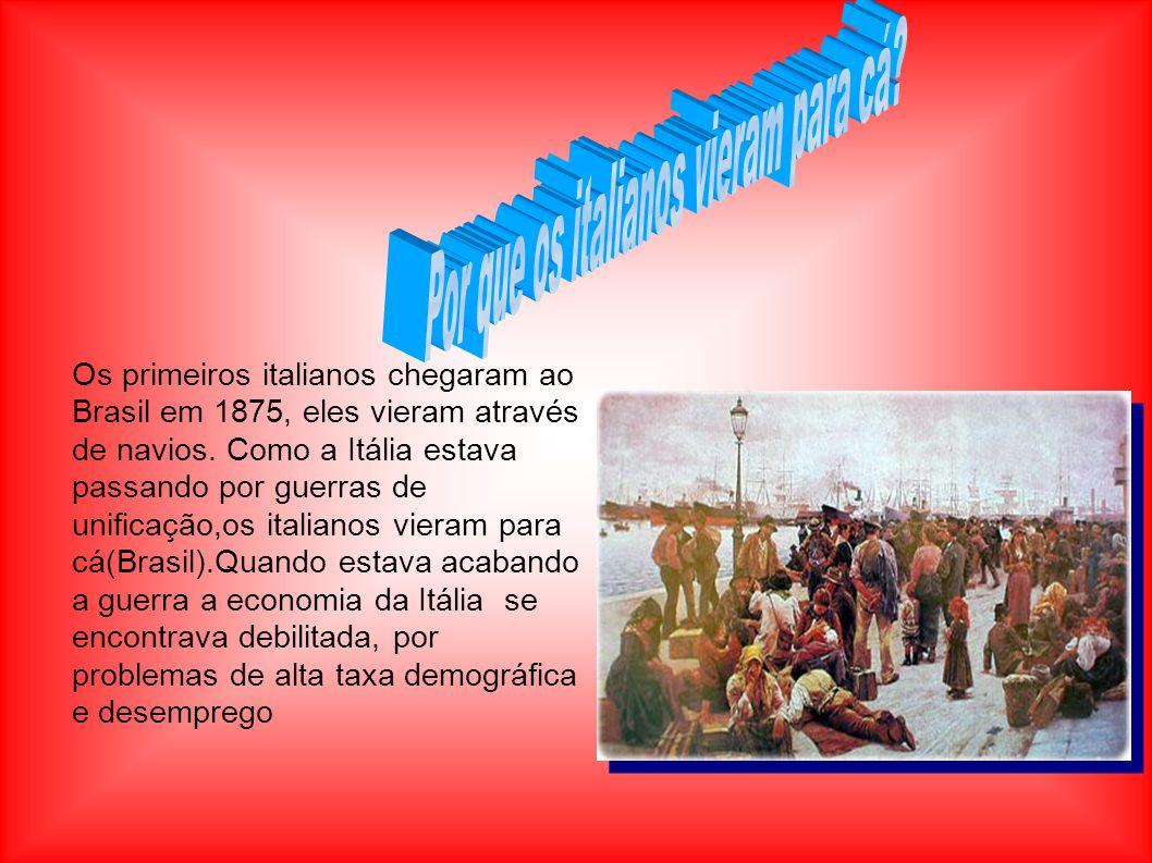 Os primeiros italianos chegaram ao Brasil em 1875, eles vieram através de navios. Como a Itália estava passando por guerras de unificação,os italianos
