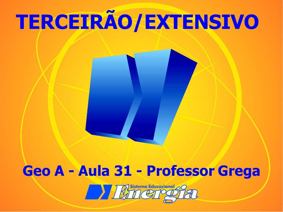 Geo A - Aula 31 - Professor Grega TERCEIRÃO/EXTENSIVO
