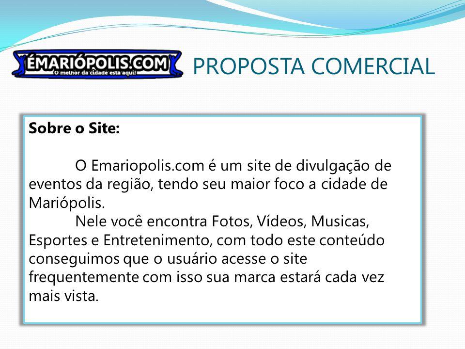 PROPOSTA COMERCIAL Sobre o Site: O Emariopolis.com é um site de divulgação de eventos da região, tendo seu maior foco a cidade de Mariópolis. Nele voc