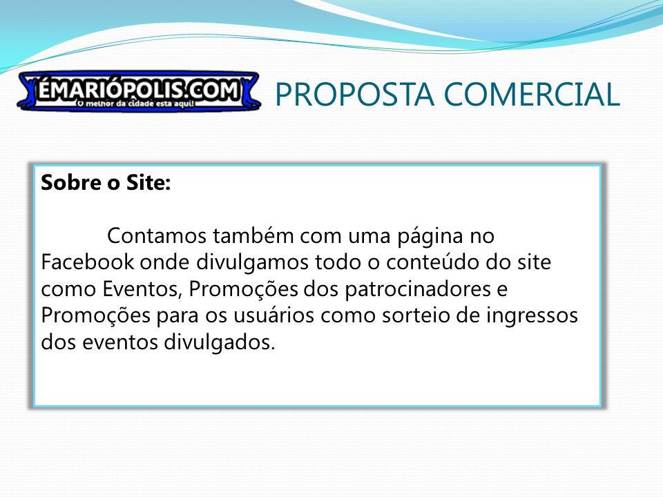 PROPOSTA COMERCIAL Sobre o Site: Contamos também com uma página no Facebook onde divulgamos todo o conteúdo do site como Eventos, Promoções dos patroc