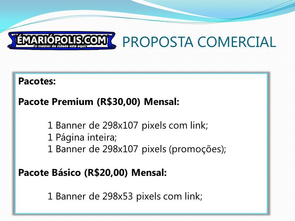 PROPOSTA COMERCIAL Pacotes: Pacote Premium (R$30,00) Mensal: 1 Banner de 298x107 pixels com link; 1 Página inteira; 1 Banner de 298x107 pixels (promoç