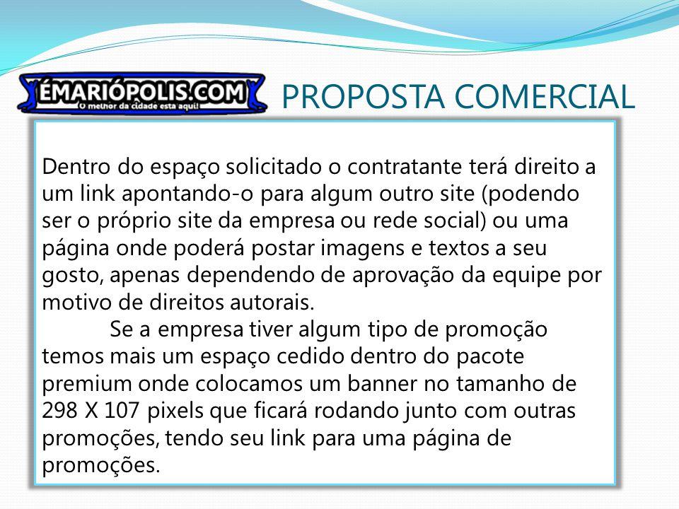 PROPOSTA COMERCIAL Dentro do espaço solicitado o contratante terá direito a um link apontando-o para algum outro site (podendo ser o próprio site da e