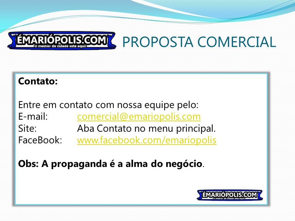 PROPOSTA COMERCIAL Contato: Entre em contato com nossa equipe pelo: E-mail: comercial@emariopolis.comcomercial@emariopolis.com Site:Aba Contato no men