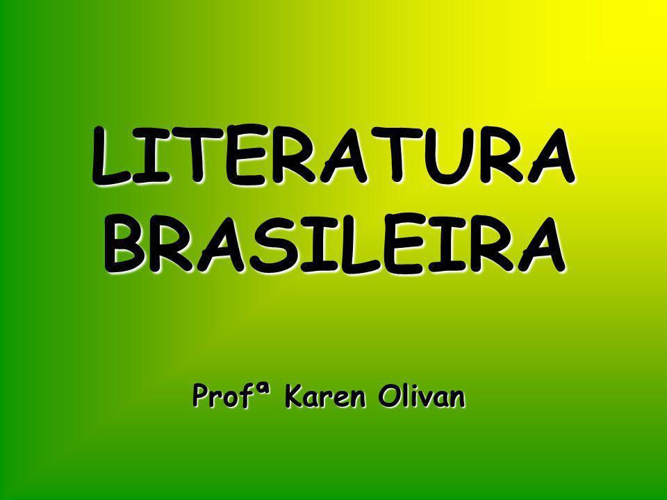 LITERATURABRASILEIRA Profª Karen Olivan