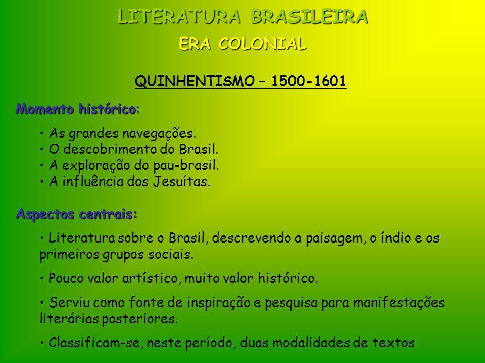 LITERATURA BRASILEIRA ERA COLONIAL QUINHENTISMO – 1500-1601 Momento histórico: • As grandes navegações. • O descobrimento do Brasil. • A exploração do