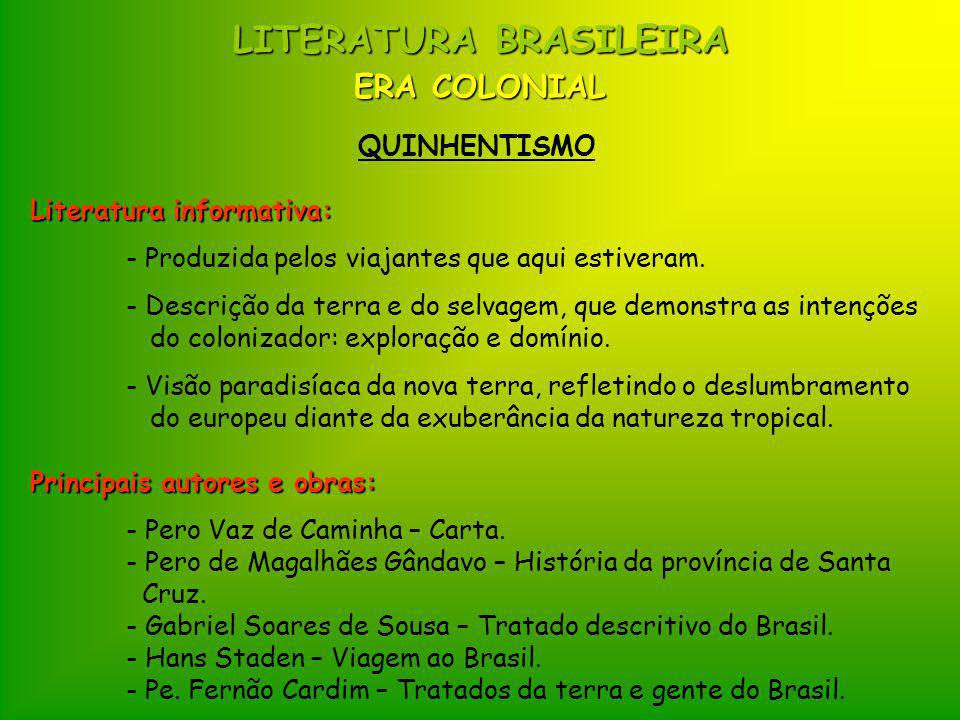 LITERATURA BRASILEIRA ERA COLONIAL QUINHENTISMO Literatura informativa: - Produzida pelos viajantes que aqui estiveram. - Descrição da terra e do selv