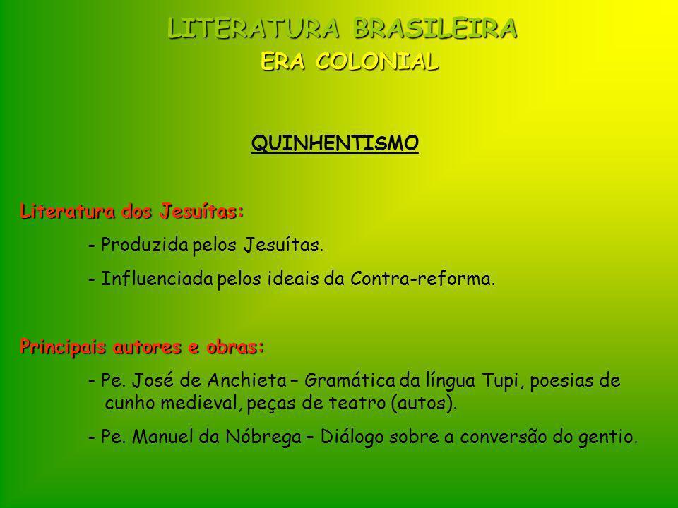 LITERATURA BRASILEIRA ERA COLONIAL QUINHENTISMO Literatura dos Jesuítas: - Produzida pelos Jesuítas.
