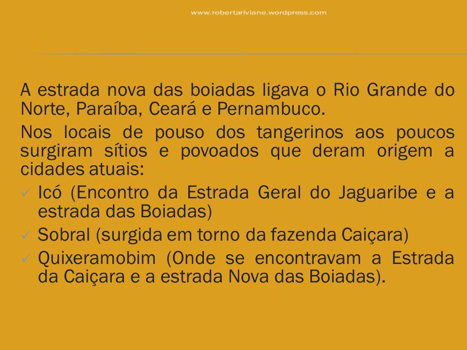A estrada nova das boiadas ligava o Rio Grande do Norte, Paraíba, Ceará e Pernambuco. Nos locais de pouso dos tangerinos aos poucos surgiram sítios e