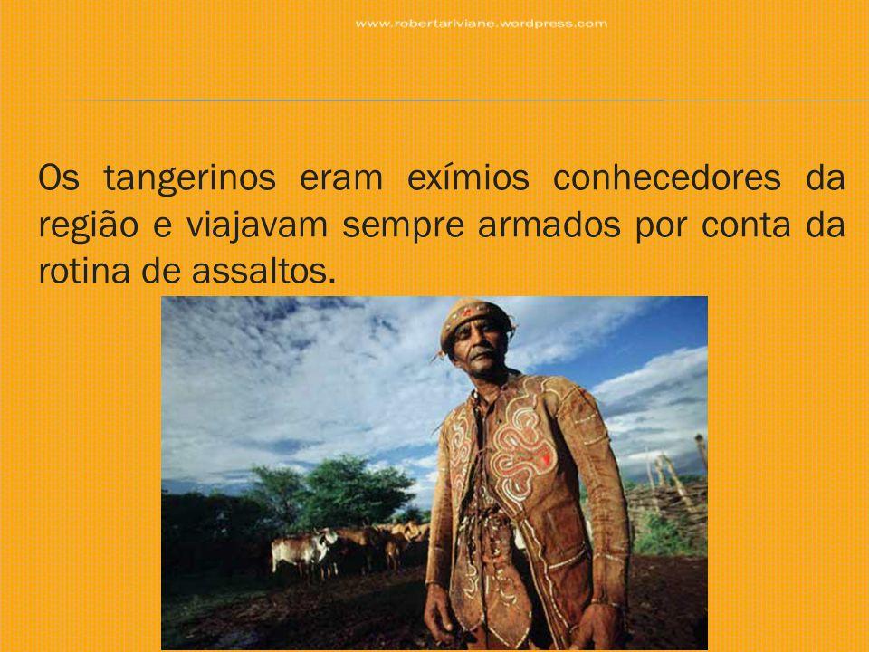 Os tangerinos eram exímios conhecedores da região e viajavam sempre armados por conta da rotina de assaltos.