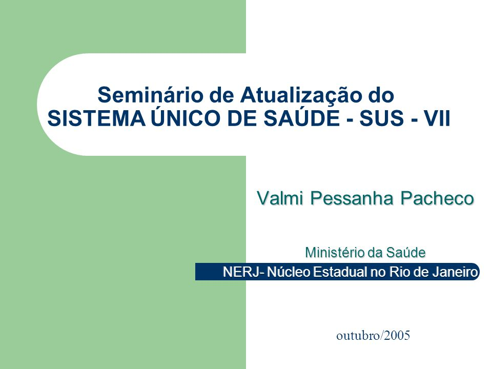 Seminário de Atualização do SISTEMA ÚNICO DE SAÚDE - SUS - VII outubro/2005