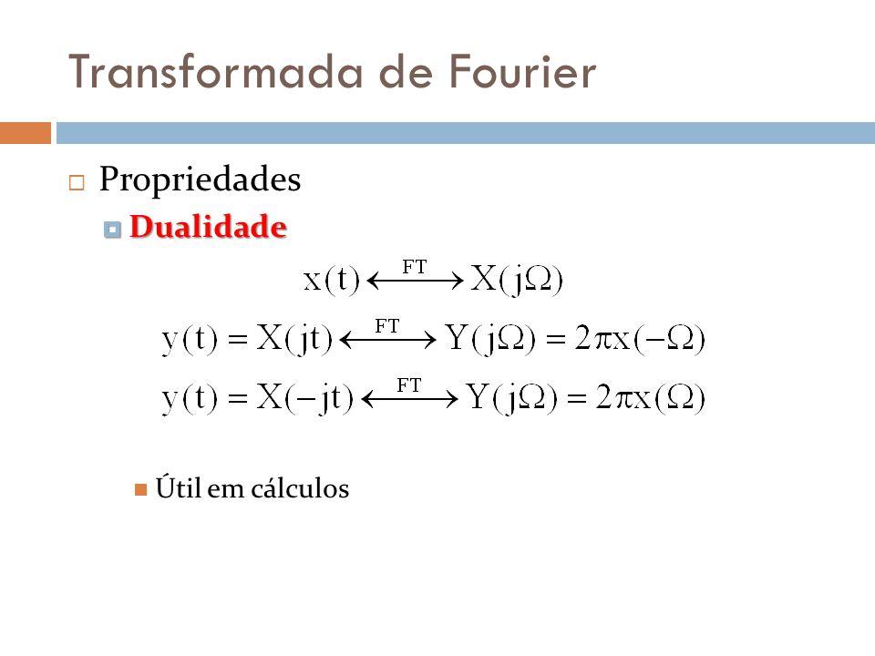 Transformada de Fourier  Propriedades  Dualidade  Útil em cálculos