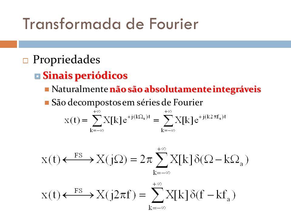 Transformada de Fourier  Propriedades  Sinais periódicos não são absolutamente integráveis  Naturalmente não são absolutamente integráveis  São decompostos em séries de Fourier
