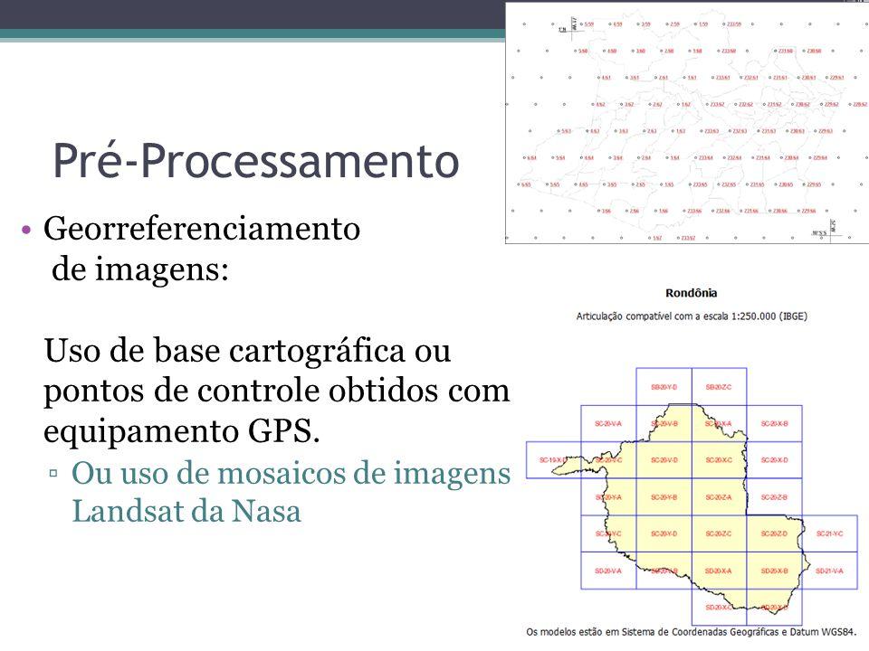 Pré-Processamento •Georreferenciamento de imagens: Uso de base cartográfica ou pontos de controle obtidos com equipamento GPS. ▫Ou uso de mosaicos de