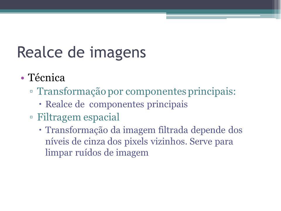 Realce de imagens •Técnica ▫Transformação por componentes principais:  Realce de componentes principais ▫Filtragem espacial  Transformação da imagem