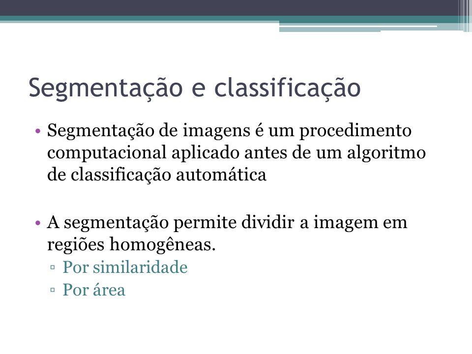 Segmentação e classificação •Segmentação de imagens é um procedimento computacional aplicado antes de um algoritmo de classificação automática •A segm