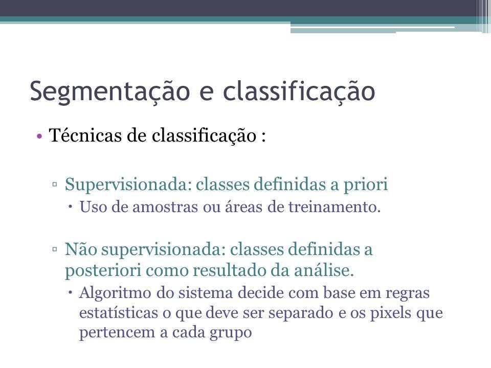 Segmentação e classificação •Técnicas de classificação : ▫Supervisionada: classes definidas a priori  Uso de amostras ou áreas de treinamento. ▫Não s