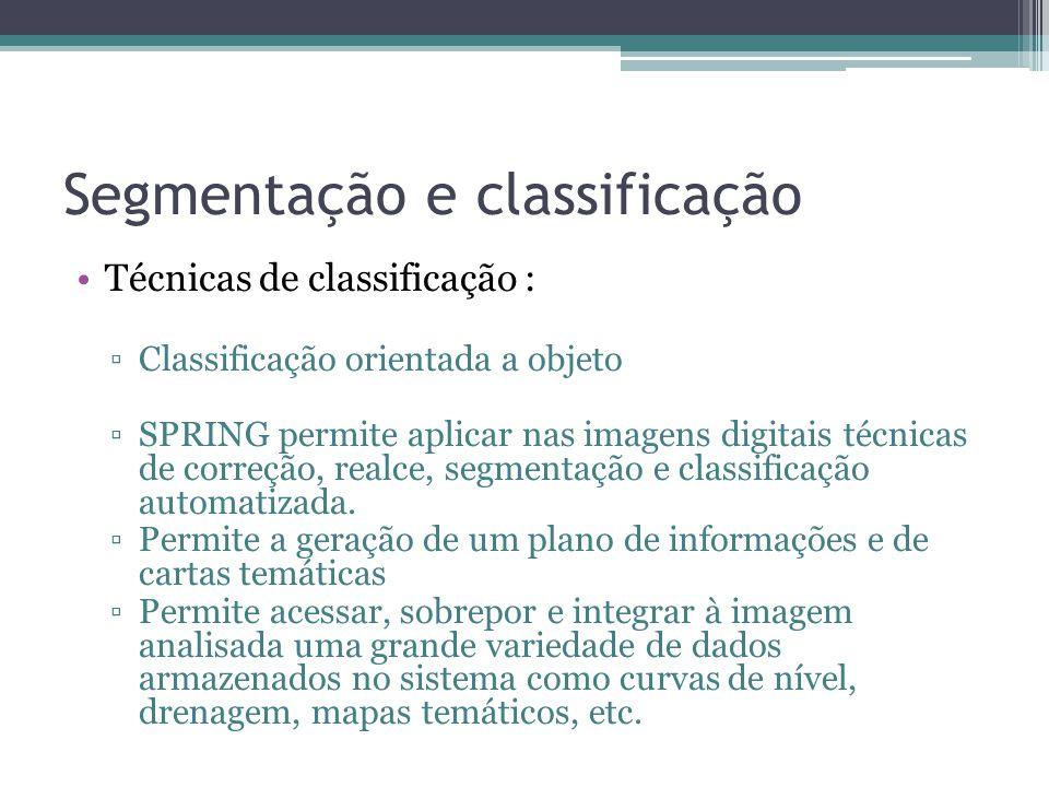 Segmentação e classificação •Técnicas de classificação : ▫Classificação orientada a objeto ▫SPRING permite aplicar nas imagens digitais técnicas de co