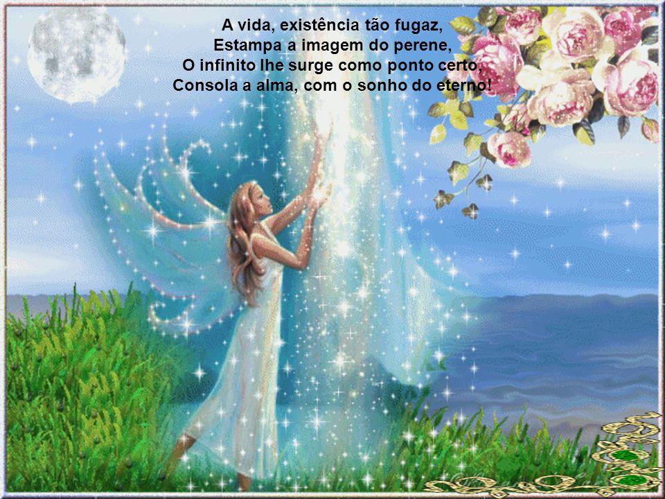 O homem, ser efêmero, Tende a amar o que é eterno, Crer na eternidade dá sentido à vida, Negá-la é cair no sepulcro sem saída!