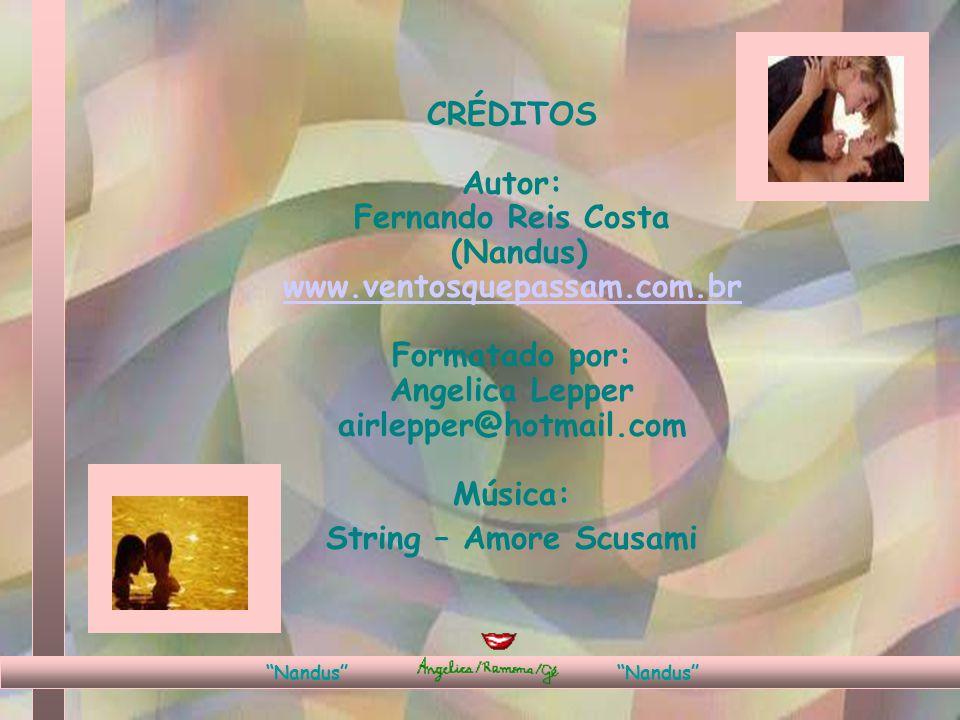 CRÉDITOS Autor: Fernando Reis Costa (Nandus) www.ventosquepassam.com.br Formatado por: Angelica Lepper airlepper@hotmail.com Música: String – Amore Scusami Nandus