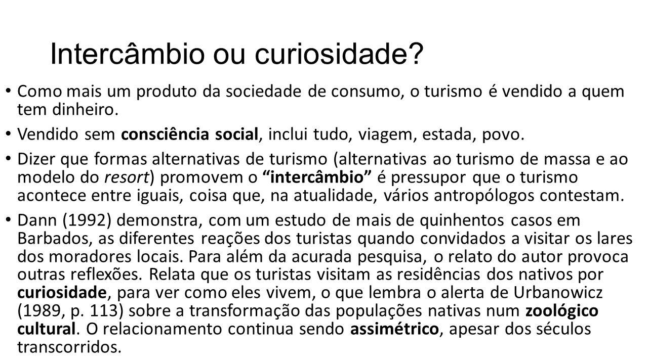 Intercâmbio ou curiosidade? • Como mais um produto da sociedade de consumo, o turismo é vendido a quem tem dinheiro. • Vendido sem consciência social,
