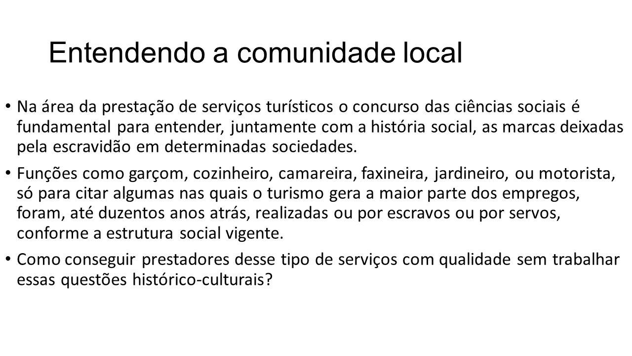 Entendendo a comunidade local • Na área da prestação de serviços turísticos o concurso das ciências sociais é fundamental para entender, juntamente co