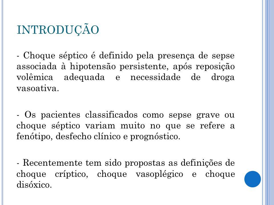 - Choque séptico é definido pela presença de sepse associada à hipotensão persistente, após reposição volêmica adequada e necessidade de droga vasoati