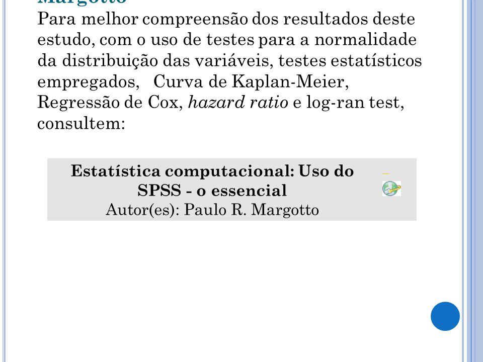 Nota do Editor do site, Dr. Paulo R. Margotto Para melhor compreensão dos resultados deste estudo, com o uso de testes para a normalidade da distribui
