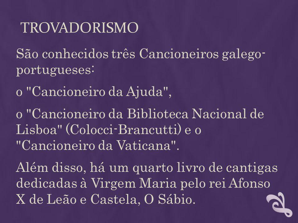 TROVADORISMO São conhecidos três Cancioneiros galego- portugueses: o
