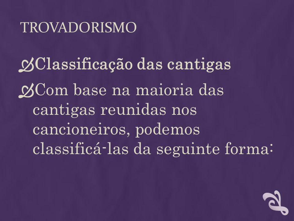 TROVADORISMO  Classificação das cantigas  Com base na maioria das cantigas reunidas nos cancioneiros, podemos classificá-las da seguinte forma: