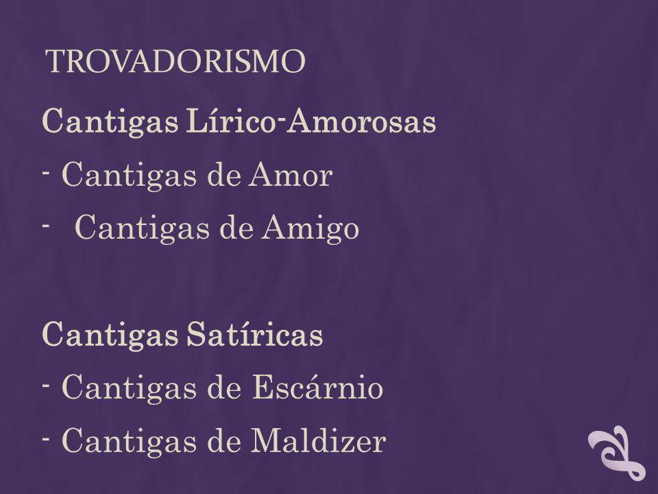 TROVADORISMO Cantigas Lírico-Amorosas - Cantigas de Amor -Cantigas de Amigo Cantigas Satíricas - Cantigas de Escárnio - Cantigas de Maldizer