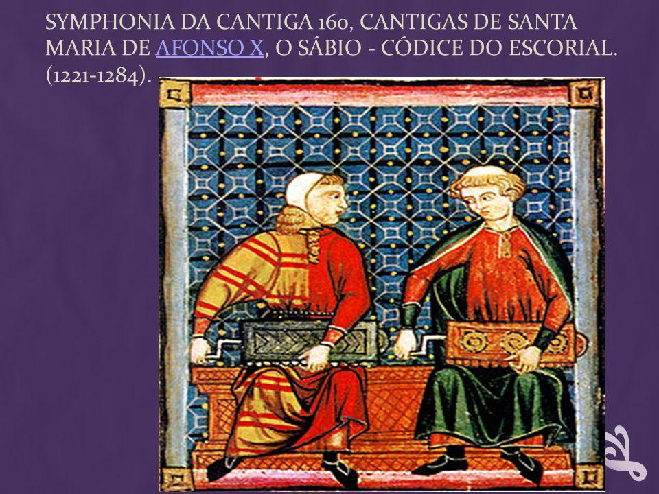 SYMPHONIA DA CANTIGA 160, CANTIGAS DE SANTA MARIA DE AFONSO X, O SÁBIO - CÓDICE DO ESCORIAL. (1221-1284).AFONSO X