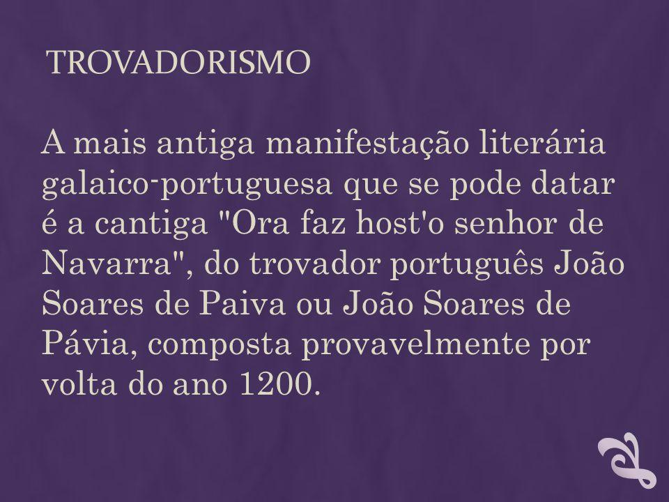 TROVADORISMO A mais antiga manifestação literária galaico-portuguesa que se pode datar é a cantiga