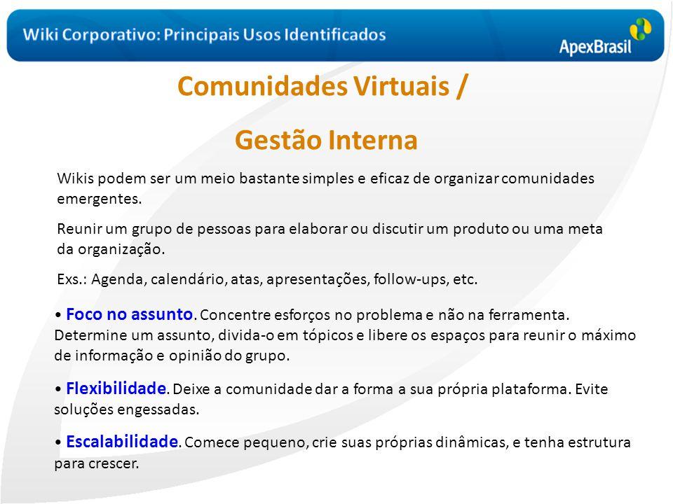 Comunidades Virtuais / Gestão Interna Wikis podem ser um meio bastante simples e eficaz de organizar comunidades emergentes. Reunir um grupo de pessoa