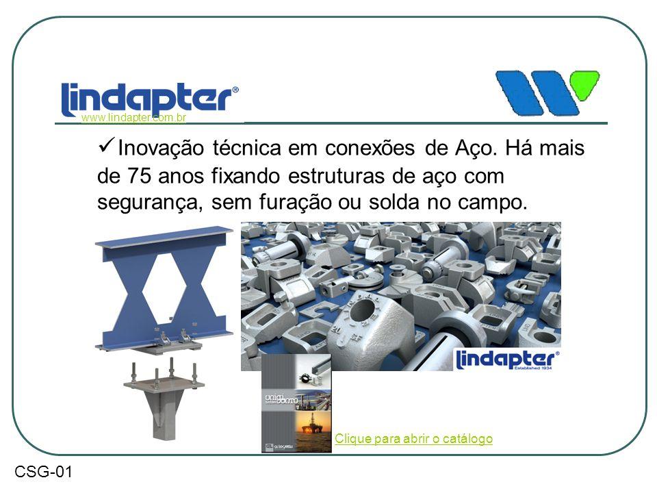  Inovação técnica em conexões de Aço. Há mais de 75 anos fixando estruturas de aço com segurança, sem furação ou solda no campo. www.lindapter.com.br