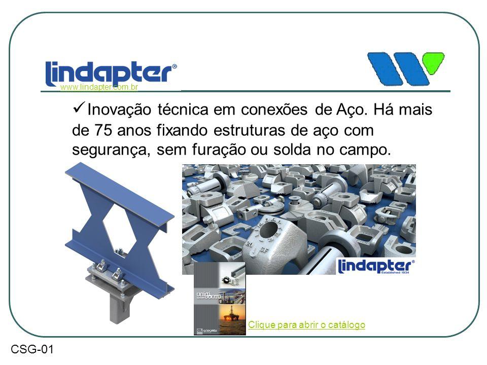 www.lindapter.com.br  Inovação técnica em conexões de Aço. Há mais de 75 anos fixando estruturas de aço com segurança, sem furação ou solda no campo.