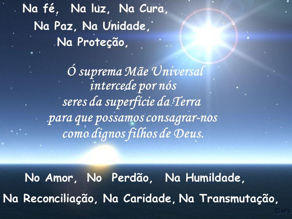 Nós te saudamos ó Mãe Universal A unidade está em Ti Gestas em Ti a Nova Humanidade Sagrada Energia Feminina Plena é tua graça
