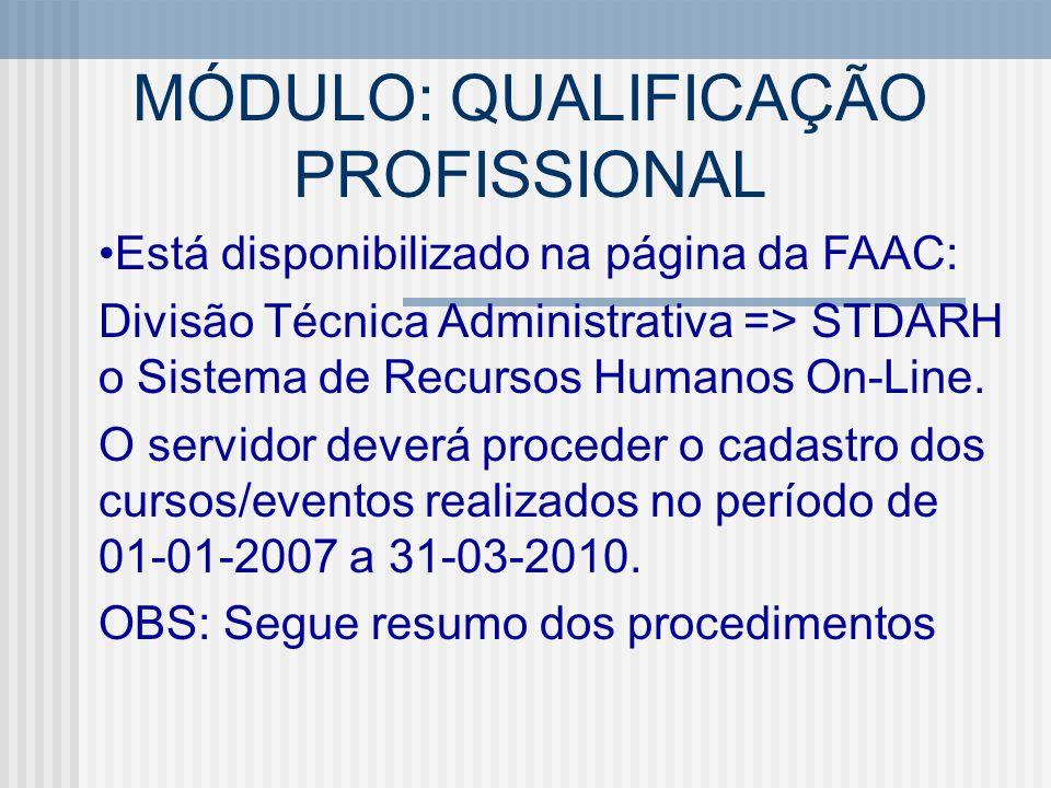 MÓDULO: QUALIFICAÇÃO PROFISSIONAL •Está disponibilizado na página da FAAC: Divisão Técnica Administrativa => STDARH o Sistema de Recursos Humanos On-L