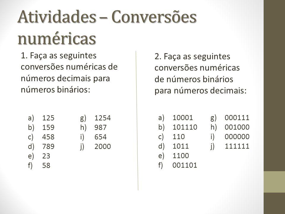 Atividades – Conversões numéricas 1. Faça as seguintes conversões numéricas de números decimais para números binários: 2. Faça as seguintes conversões