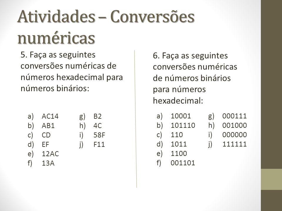 Atividades – Conversões numéricas 5. Faça as seguintes conversões numéricas de números hexadecimal para números binários: 6. Faça as seguintes convers
