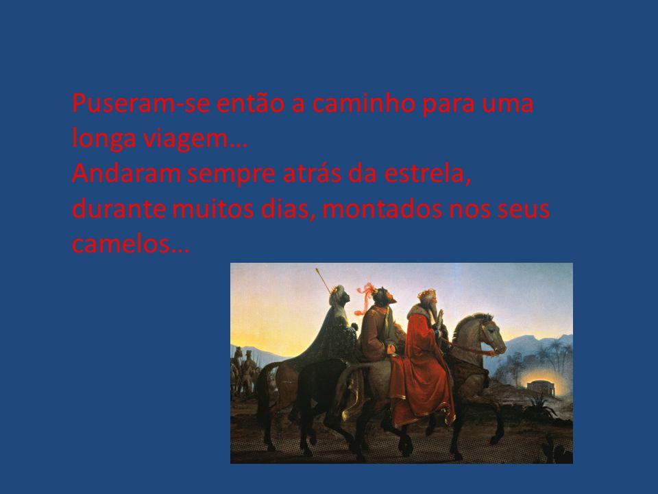Puseram-se então a caminho para uma longa viagem… Andaram sempre atrás da estrela, durante muitos dias, montados nos seus camelos…