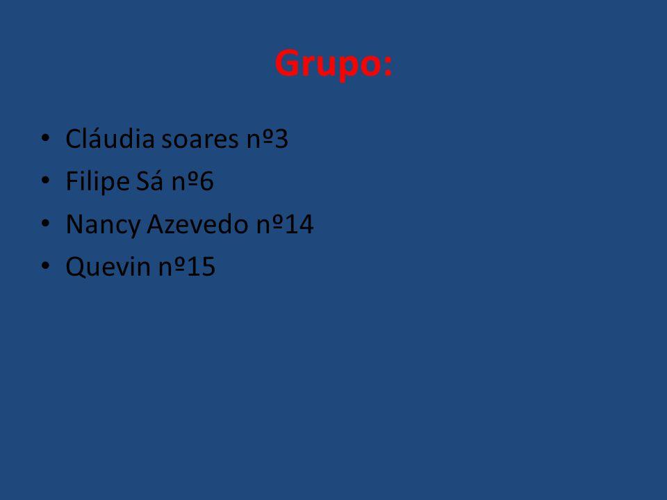 Grupo: • Cláudia soares nº3 • Filipe Sá nº6 • Nancy Azevedo nº14 • Quevin nº15
