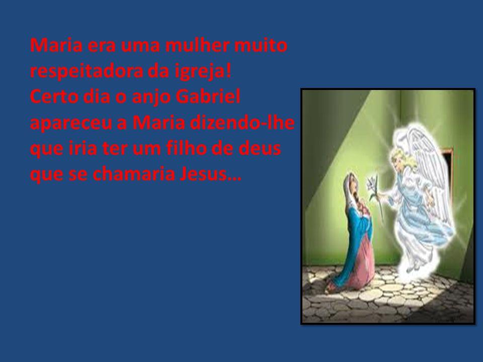 Maria era uma mulher muito respeitadora da igreja.