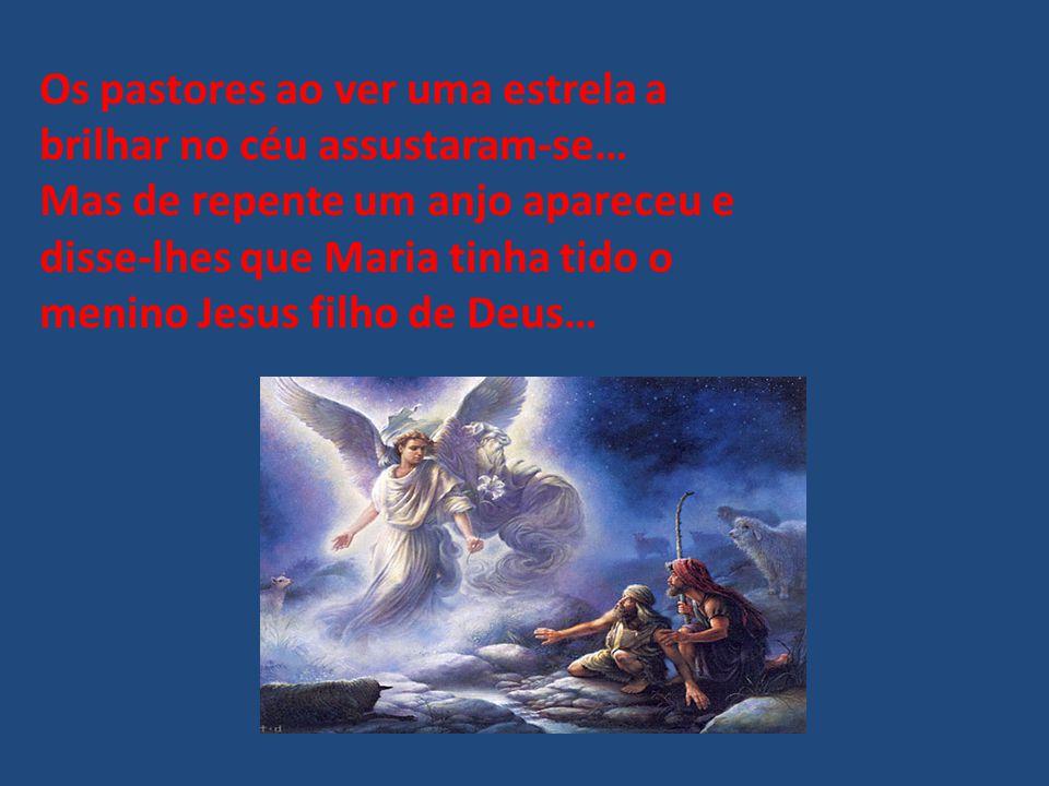Os pastores ao ver uma estrela a brilhar no céu assustaram-se… Mas de repente um anjo apareceu e disse-lhes que Maria tinha tido o menino Jesus filho de Deus…
