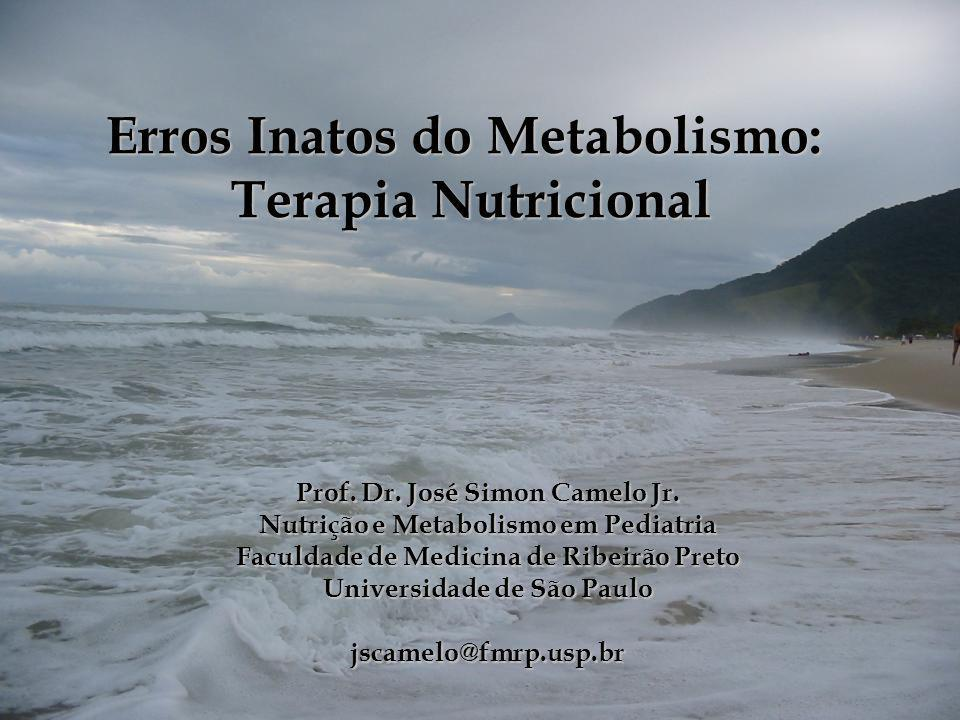 Erros Inatos do Metabolismo: Terapia Nutricional Prof. Dr. José Simon Camelo Jr. Nutrição e Metabolismo em Pediatria Faculdade de Medicina de Ribeirão