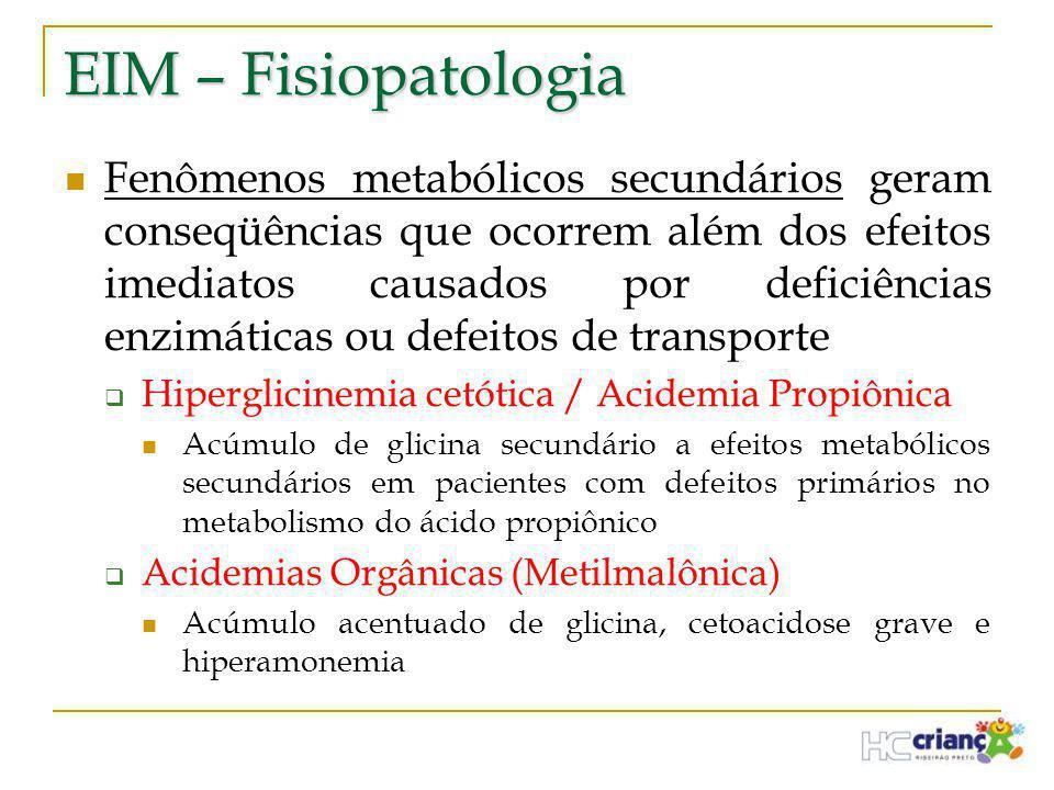 EIM – Fisiopatologia  Fenômenos metabólicos secundários geram conseqüências que ocorrem além dos efeitos imediatos causados por deficiências enzimáti