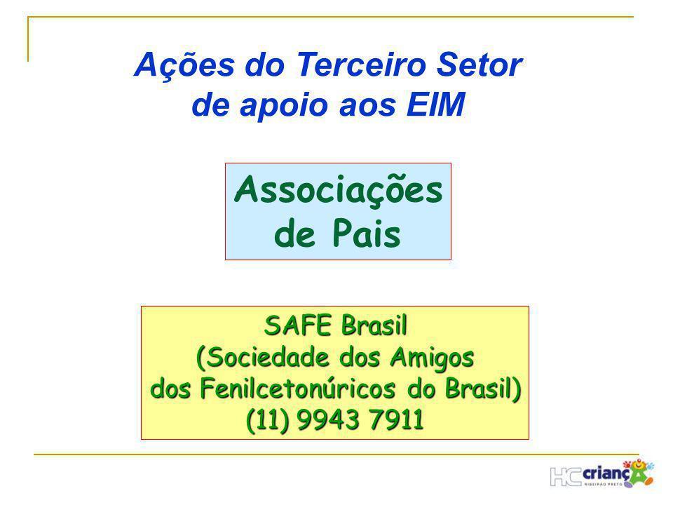 Ações do Terceiro Setor de apoio aos EIM Associações de Pais SAFE Brasil (Sociedade dos Amigos dos Fenilcetonúricos do Brasil) (11) 9943 7911