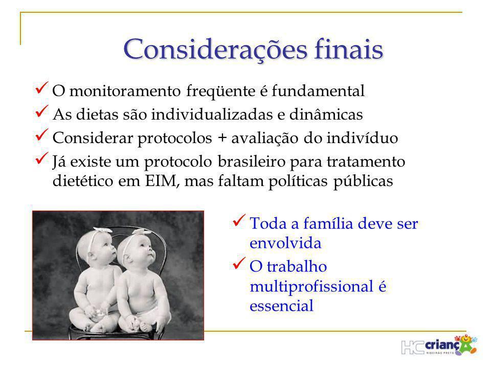 Considerações finais  O monitoramento freqüente é fundamental  As dietas são individualizadas e dinâmicas  Considerar protocolos + avaliação do ind