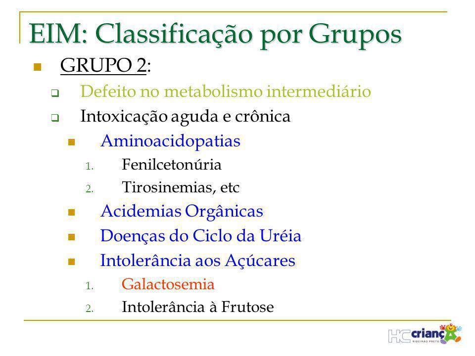 EIM: Classificação por Grupos  GRUPO 2:  Defeito no metabolismo intermediário  Intoxicação aguda e crônica  Aminoacidopatias 1. Fenilcetonúria 2.